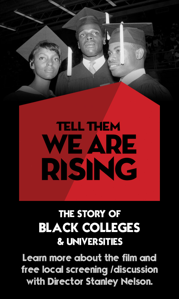 Tell Them We Are Rising: The Story of Black Colleges and Universities.Learn more about the film and free local screening /discussion with Director Stanley Nelson.